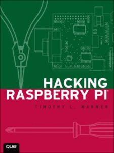 Foto Cover di Hacking Raspberry Pi, Ebook inglese di Timothy L. Warner, edito da Pearson Education