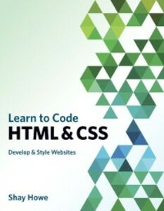 Ebook in inglese Learn to Code HTML and CSS Howe, Shay