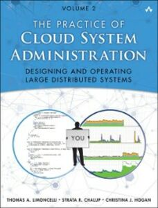 Ebook in inglese Practice of Cloud System Administration Chalup, Strata R. , Hogan, Christina J. , Limoncelli, Thomas A.