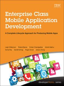 Ebook in inglese Enterprise Class Mobile Application Development Barcia, Roland , Chandgadkar, Omkar , Mathur, Ashish , Ray, Soma