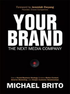 Ebook in inglese Your Brand, The Next Media Company Brito, Michael