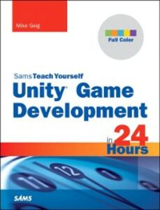 Ebook in inglese Unity Game Development in 24 Hours, Sams Teach Yourself Geig, Mike