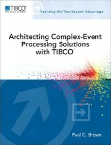 Ebook in inglese Architecting Complex-Event Processing Solutions with TIBCO® Brown, Paul C.