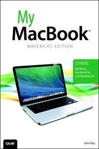 Ebook in inglese My MacBook (covers OS X Mavericks on MacBook, MacBook Pro, and MacBook Air) Ray, John
