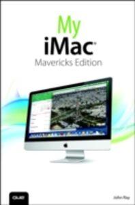 Ebook in inglese My iMac (covers OS X Mavericks) Ray, John