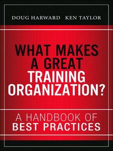Ebook in inglese What Makes a Great Training Organization? Hall, Russ , Harward, Doug , Taylor, Ken