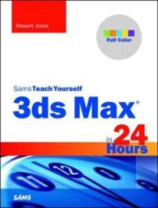 Ebook in inglese 3ds Max in 24 Hours, Sams Teach Yourself Jones, Stewart