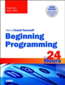Foto Cover di Beginning Programming in 24 Hours, Sams Teach Yourself, Ebook inglese di Dean Miller,Greg Perry, edito da Pearson Education
