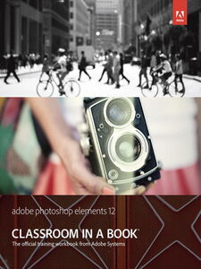 Ebook in inglese Adobe Photoshop Elements 12 Classroom in a Book Adobe Creative Team