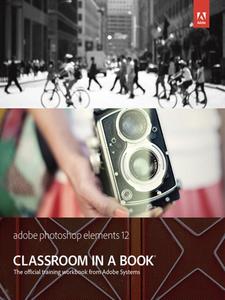 Ebook in inglese Adobe Photoshop Elements 12 Classroom in a Book Team, Adobe Creative