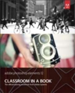 Ebook in inglese Adobe Photoshop Elements 12 Classroom in a Book Team, Adobe Creative