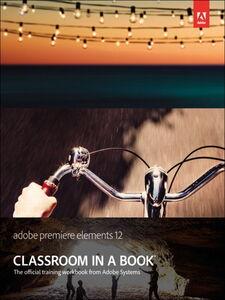 Ebook in inglese Adobe Premiere Elements 12 Classroom in a Book Adobe Creative Team
