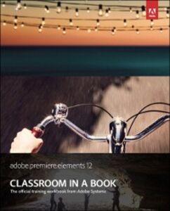 Ebook in inglese Adobe Premiere Elements 12 Classroom in a Book Team, Adobe Creative