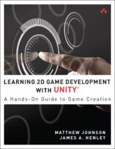 Foto Cover di Learning 2D Game Development with Unity, Ebook inglese di James A. Henley,Matthew Johnson, edito da Pearson Education