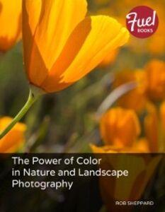 Foto Cover di Power of Color in Nature and Landscape Photography, Ebook inglese di Rob Sheppard, edito da Pearson Education