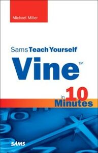 Foto Cover di Vine in 10 Minutes, Sams Teach Yourself, Ebook inglese di Michael Miller, edito da Pearson Education