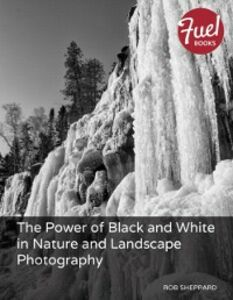 Ebook in inglese Power of Black and White in Nature and Landscape Photography Sheppard, Rob