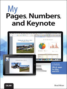 Ebook in inglese My Pages, Numbers, and Keynote for Mac and iOS Miser, Brad