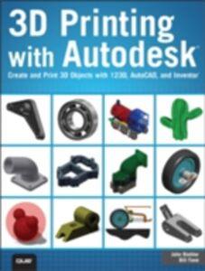 Foto Cover di 3D Printing with Autodesk, Ebook inglese di John Biehler,Bill Fane, edito da Pearson Education