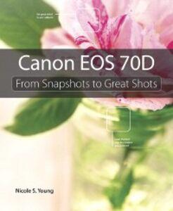 Foto Cover di Canon EOS 70D, Ebook inglese di Nicole S. Young, edito da Pearson Education