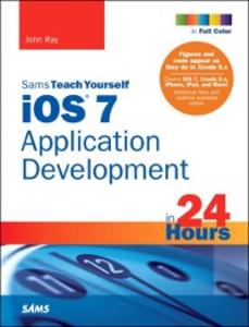 Ebook in inglese iOS 7 Application Development in 24 Hours, Sams Teach Yourself Ray, John