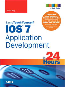 Ebook in inglese iOS 7 Application Development in 24 Hours, Sams Teach Yourself Ray, John