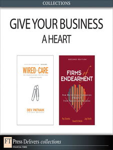Ebook in inglese Give Your Business a Heart Patnaik, Dev , Sheth, Jagdish N. , Sisodia, Rajendra , Wolfe, David