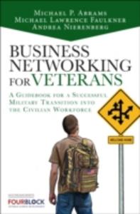 Ebook in inglese Business Networking for Veterans Abrams, Mike , Faulkner, Michael Lawrence , Nierenberg, Andrea