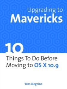 Ebook in inglese Upgrading to Mavericks Negrino, Tom