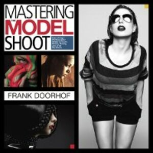 Foto Cover di Mastering the Model Shoot, Ebook inglese di Frank Doorhof, edito da Pearson Education