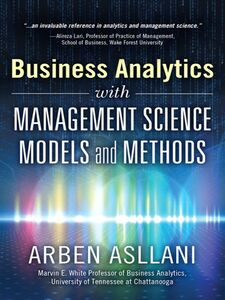 Foto Cover di Business Analytics with Management Science Models and Methods, Ebook inglese di Arben Asllani, edito da Pearson Education