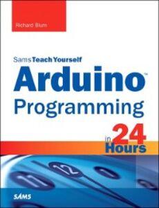 Ebook in inglese Arduino Programming in 24 Hours, Sams Teach Yourself Blum, Richard