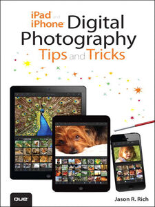 Foto Cover di iPad and iPhone Digital Photography Tips and Tricks, Ebook inglese di Jason R. Rich, edito da Pearson Education