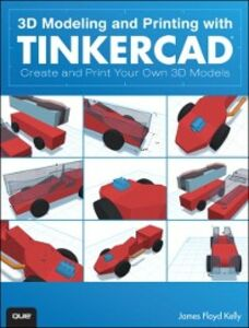 Foto Cover di 3D Modeling and Printing with Tinkercad, Ebook inglese di James Floyd Kelly, edito da Pearson Education