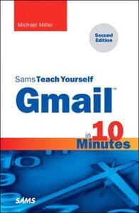 Foto Cover di Gmail in 10 Minutes, Sams Teach Yourself, Ebook inglese di Michael Miller, edito da Pearson Education