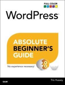 Ebook in inglese WordPress Absolute Beginner's Guide Hussey, Tris