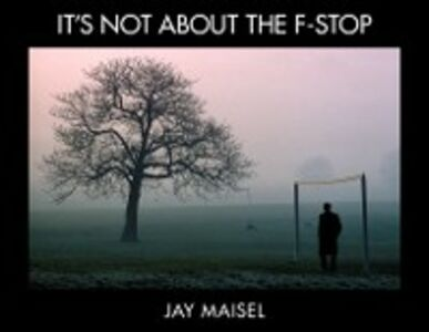 Ebook in inglese It's Not About the F-Stop Maisel, Jay