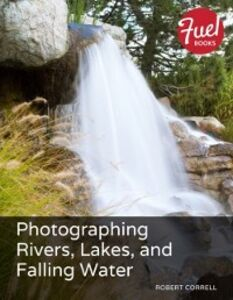 Ebook in inglese Photographing Rivers, Lakes, and Falling Water Correll, Robert