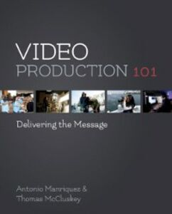 Ebook in inglese Video Production 101 Manriquez, Antonio , McCluskey, Tom