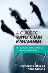 Foto Cover di Guide to Supply Chain Management, Ebook inglese di Anne Gimeno,Alexandre Oliveira, edito da Pearson Education