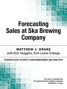 Foto Cover di Forecasting Sales at Ska Brewing Company, Ebook inglese di Matthew J. Drake, edito da Pearson Education