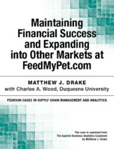 Foto Cover di Maintaining Financial Success and Expanding into Other Markets at FeedMyPet.com, Ebook inglese di Matthew J. Drake, edito da Pearson Education