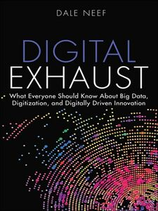 Foto Cover di Digital Exhaust, Ebook inglese di Dale Neef, edito da Pearson Education
