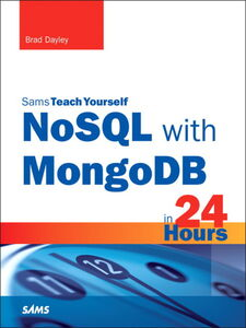 Ebook in inglese NoSQL with MongoDB in 24 Hours, Sams Teach Yourself Dayley, Brad