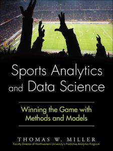 Foto Cover di Sports Analytics and Data Science, Ebook inglese di Thomas W. Miller, edito da Pearson Education