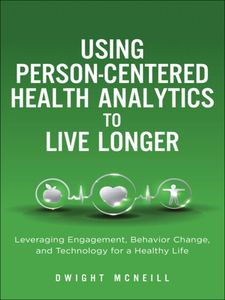 Ebook in inglese Using Person-Centered Health Analytics to Live Longer McNeill, Dwight