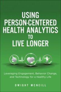 Foto Cover di Using Person-Centered Health Analytics to Live Longer, Ebook inglese di Dwight McNeill, edito da Pearson Education