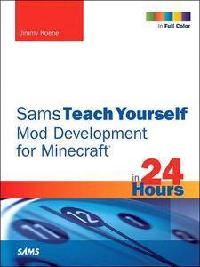 Foto Cover di Sams Teach Yourself Mod Development for Minecraft in 24 Hours, Ebook inglese di Jimmy Koene, edito da Pearson Education
