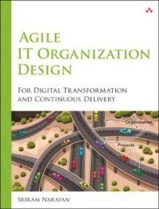 Foto Cover di Agile IT Organization Design, Ebook inglese di Sriram Narayan, edito da Pearson Education