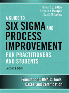 Ebook in inglese A Guide to Six Sigma and Process Improvement for Practitioners and Students Gitlow, Howard S. , Levine, David M. , Melnyck, Richard J.